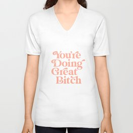 YOU'RE DOING GREAT BITCH green and peach pink Unisex V-Neck
