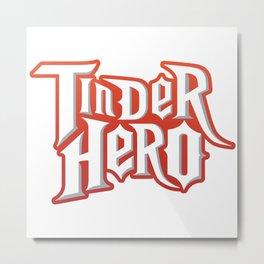 Tinder Hero Metal Print