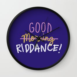 Good Morning Riddance Wall Clock