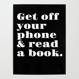 Get Off Your Phone & Read A Book Poster