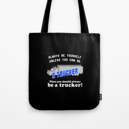 Always be yourself unless you can be a trucker Tote Bag