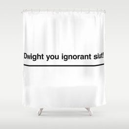 Dwight you ignorant slut! Shower Curtain