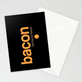 Bacon. Just bacon. Period. Stationery Cards