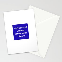 WELL BEHAVED WOMEN RARELY MAKE HISTORY - FEMINIST QUOTE Stationery Cards