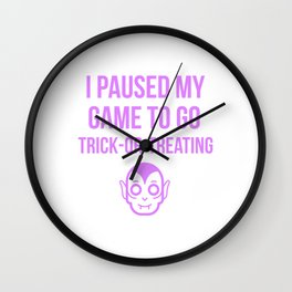 I Paused My Game To Go Trick Or Treating Design Wall Clock
