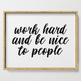 Work Hard And Be Nice To People, Work Hard Quote, Kindness Quote, Be Nice Quote Serving Tray