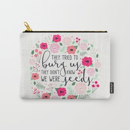 They Tried to Bury Us Carry-All Pouch