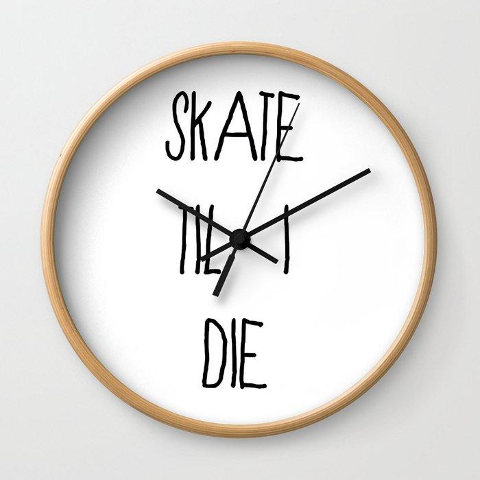 Skate 'til I Die Wall Clock