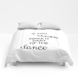 IF YOU STUMBLE MAKE IT PART OF THE DANCE Comforters