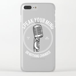 Speak Your Mind Or Nothing Changed Clear iPhone Case
