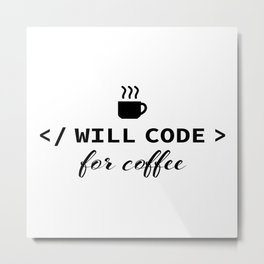 Will code for coffee Metal Print