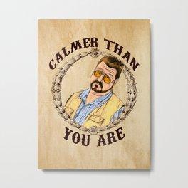 Calmer Than You Are. Metal Print