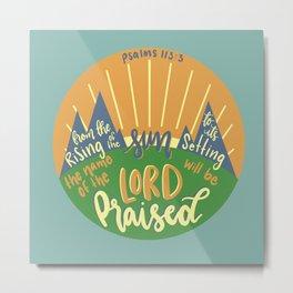 Psalms 113:3 - Praise the Lord Metal Print