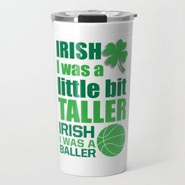 Irish Me Was a Little Bit Taller Leprechaun T-Shirt Travel Mug