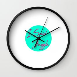I Said Juggle Fun Juggling Gift Wall Clock