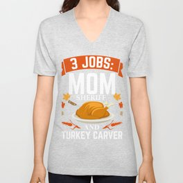 3 jobs Mom Sheriff turkey carver Thanksgiving Unisex V-Neck