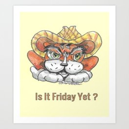""" Is It Friday Yet ? "" Art Print"