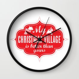My Christmas Village is Better Than Yours Wall Clock