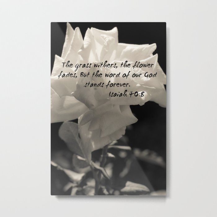 """The grass withers, the flower fades, But the word of our God stands forever"". Metal Print"