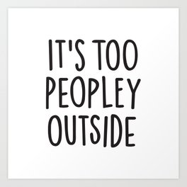 It's too peopley outside Art Print
