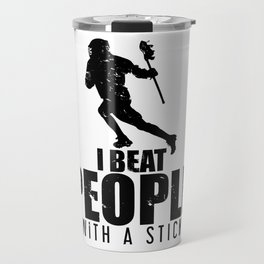 Funny I Beat People With a Stick Lacrosse LAX Travel Mug