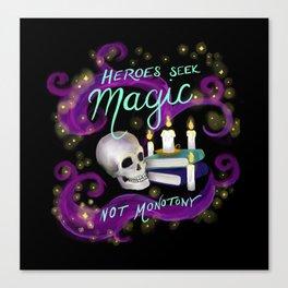 Heroes Seek Magic, Not Monotony Canvas Print