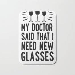 MY DOCTOR SAID THAT I NEED NEW GLASSES T-SHIRT Bath Mat