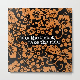 """buy the ticket, take the ride."" - Hunter S. Thompson (Black) Metal Print"
