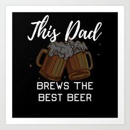 This Dad Brews The Best Beer Art Print
