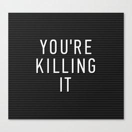 You're Killing It Letter Board Canvas Print