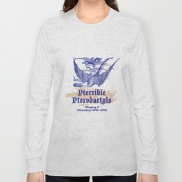 Pterrible Pterodactyls Long Sleeve T-shirt