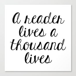 A Reader Lives a Thousand Lives Canvas Print