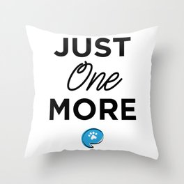 Just One More Throw Pillow