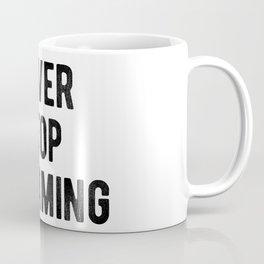 Motivational - Never Stop Dreaming Coffee Mug