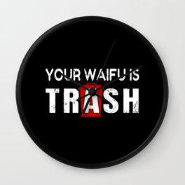Your Waifu Is Trash Weeb Trash Anime Merchandise & Otaku Gifts Wall Clock