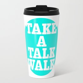 take a talk walk - MINT Travel Mug