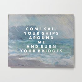 COME SAIL YOUR SHIPS AROUND ME Metal Print
