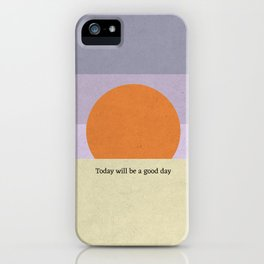 Today will be a good day iPhone Case