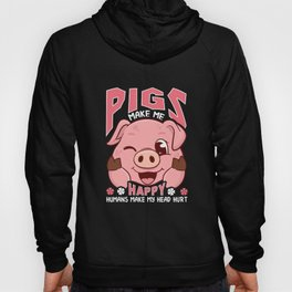 Funny Pigs Make Me Happy Humans Make My Head Hurt Hoody