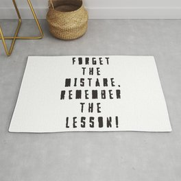 Forget the  mistake, remember the  lesson! Rug