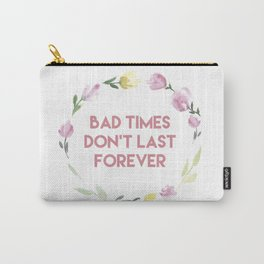 Bad times don't last forever Carry-All Pouch
