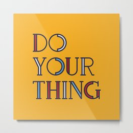 DO YOUR THING - modern type Metal Print