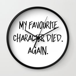 My Favourite Character Died. Again. Wall Clock