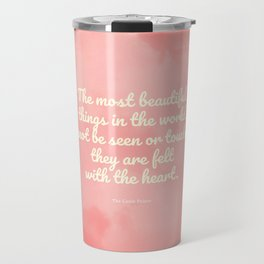 The most beautiful things... The Little Prince quote Travel Mug