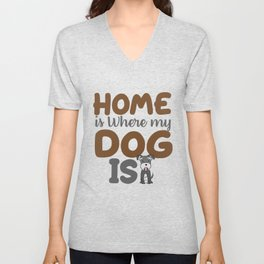 Home is where my dog is funny! Unisex V-Neck