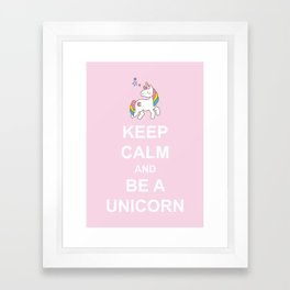 Keep calm and be a Unicorn Framed Art Print