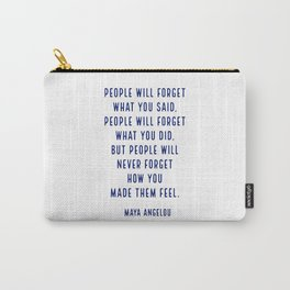 People will forget what you said, people will forget what you did, but people will never forget how Carry-All Pouch
