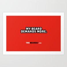 MY BEARD DEMANDS MORE. Art Print