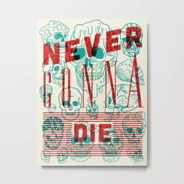 Never Gonna Die Metal Print