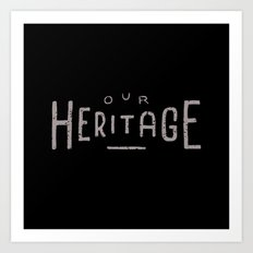 Our Heritage Art Print